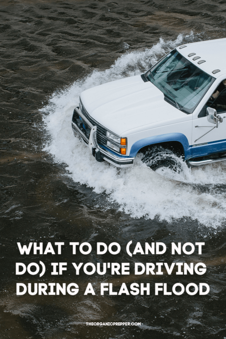 Flash floods are the number one weather-related cause of death in the country. Do you know what to do if you\'re caught driving during a flash flood? | The Organic Prepper