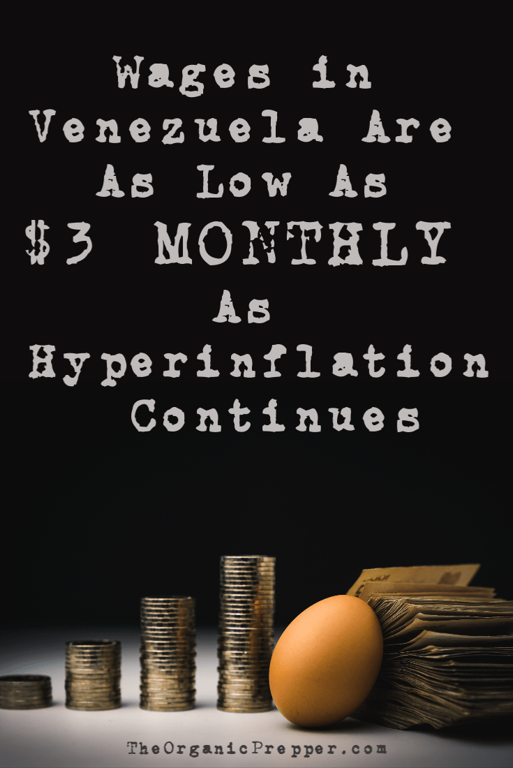 Wages as low as $3 a MONTH, paired with hyperinflation, have condemned millions of Venezuelan people to misery, hunger, and deprivation. | The Organic Prepper