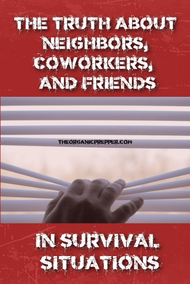 The Truth About Neighbors, Coworkers, & Friends in Survival Situations