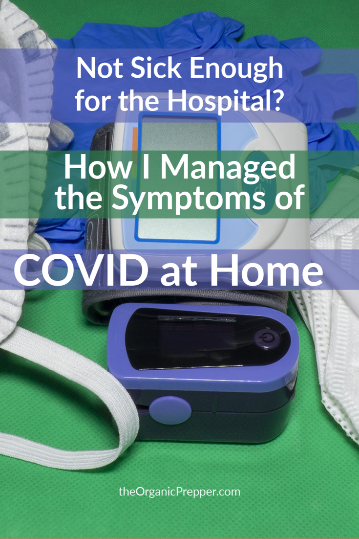 Not Sick Enough for the Hospital? How I Managed the Symptoms of Covid at Home