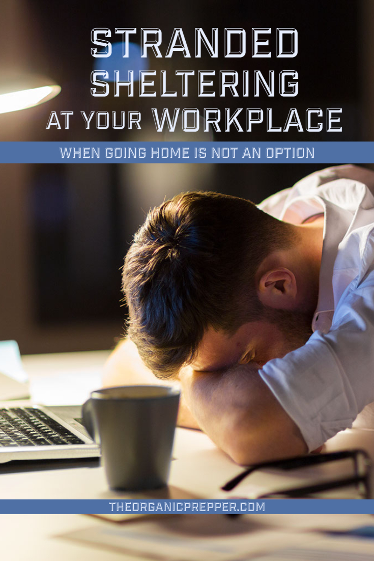 STRANDED: Sheltering at Your Workplace When Going Home Is NOT An Option