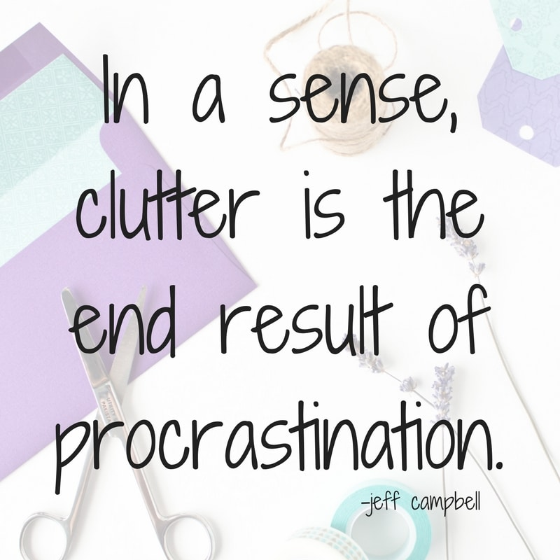 in a sense, clutter is the end result of procrastination quote by jeff campbell