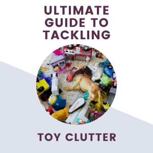 text saying ultimate guide to tackling toy clutter with toys laid out on floor