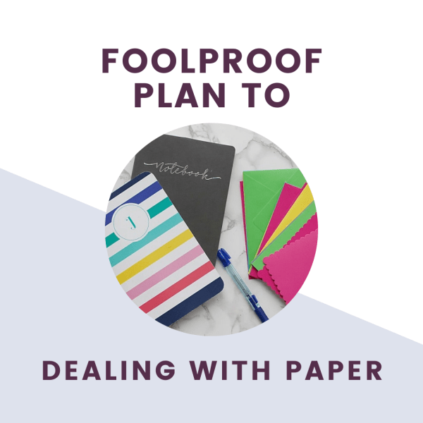 foolproof plan to dealing with paper clutter overlay on top of paper and notebooks