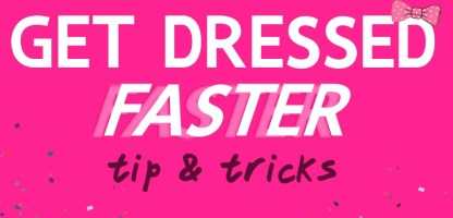 Get Dressed Faster With These 8 Tips