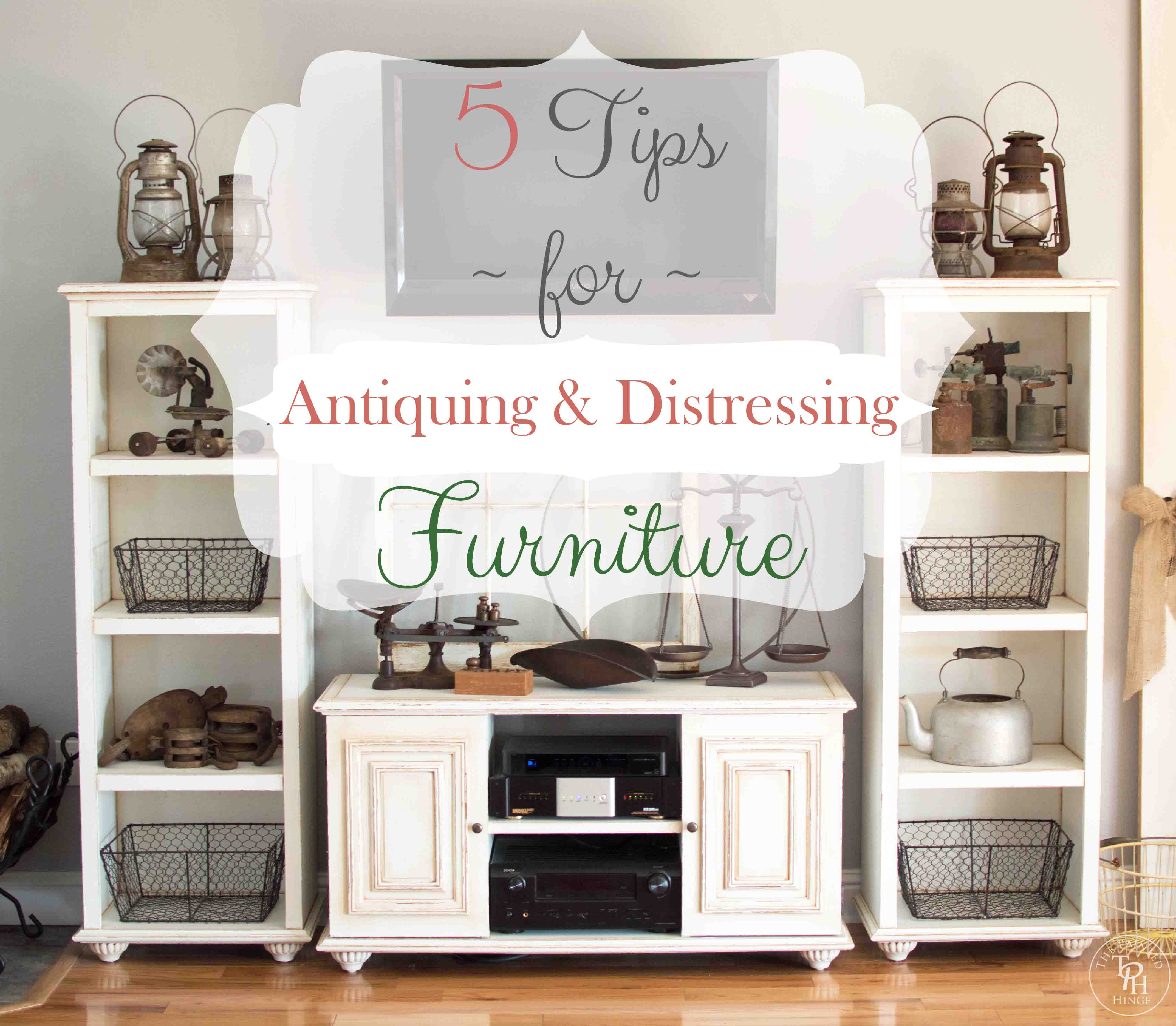 5 Tips for Antiquing amp Distressing Furniture