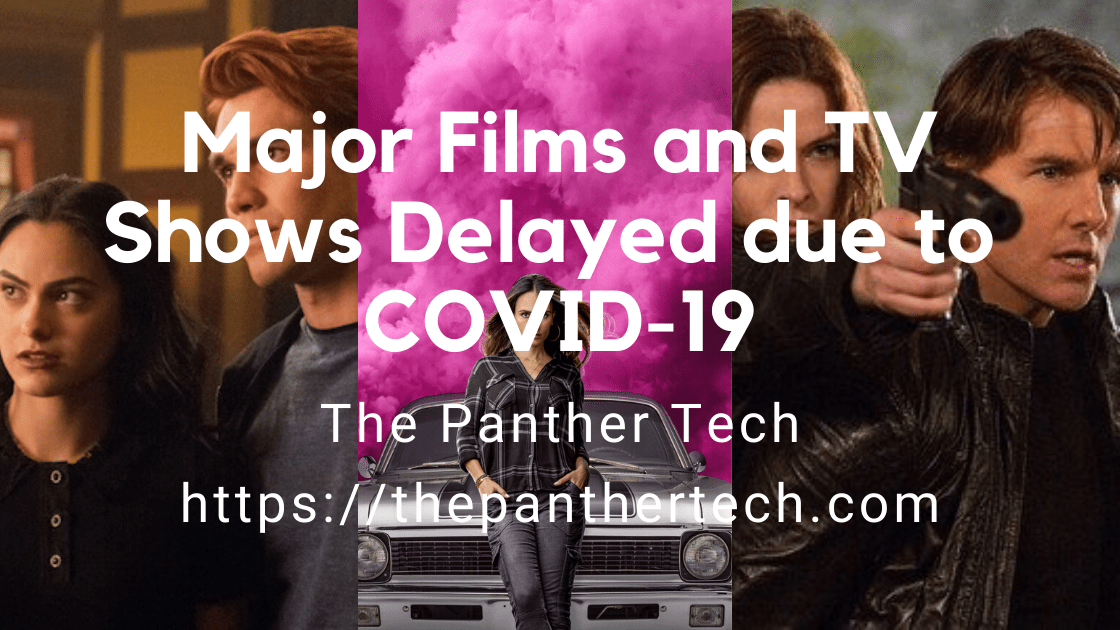 Major Films and TV Shows Delayed due to COVID-19