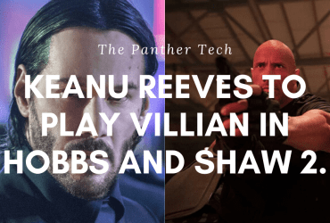 Keanu Reeves to play Villian in Hobbs and Shaw 2.