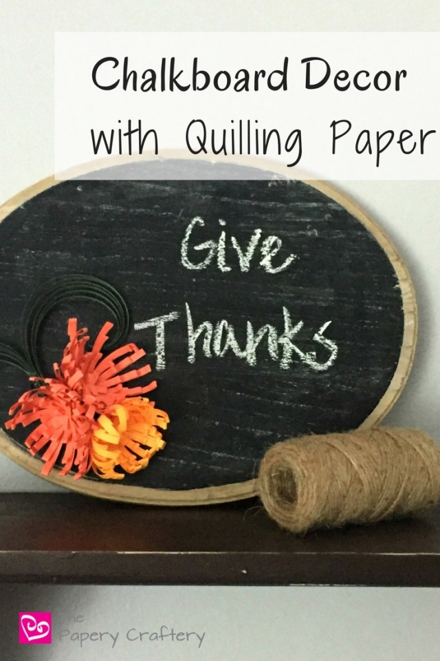 Chalkboard Decor with Quilling Paper Art ~ Dress up your chalkboards with quilling paper accents for a festive Thanksgiving plaque! || www.thepaperycraftery.com