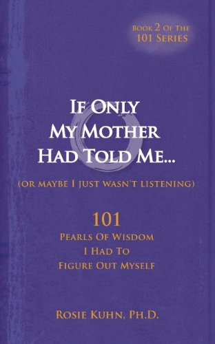 If Only My Mother Had Told Me… (or Maybe I Just Wasn't Listening)