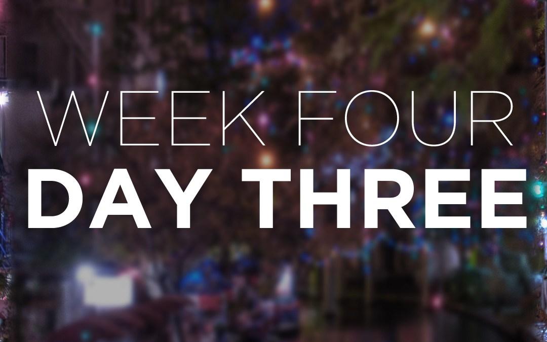 Week Four; Day Three
