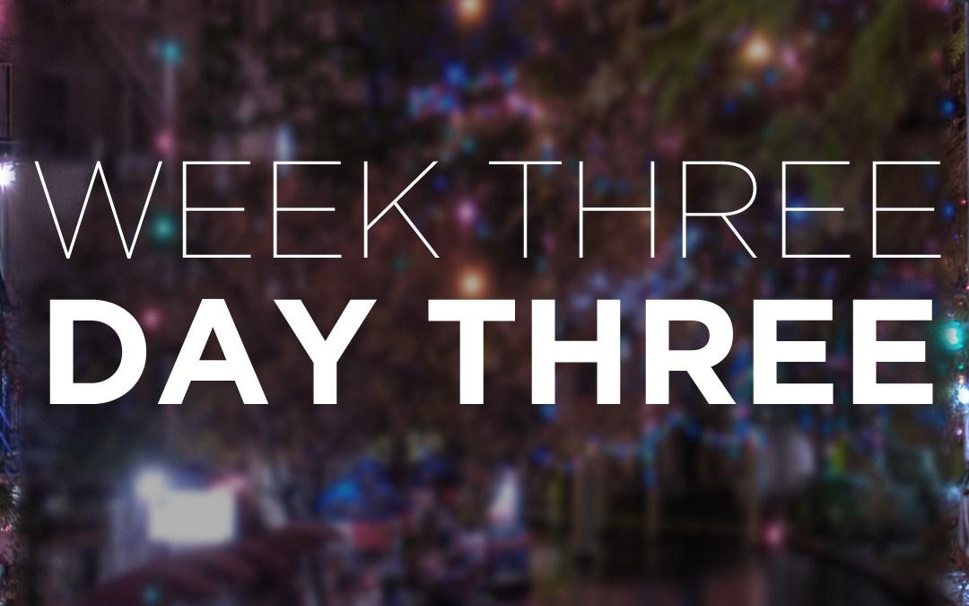 Week Three; Day Three