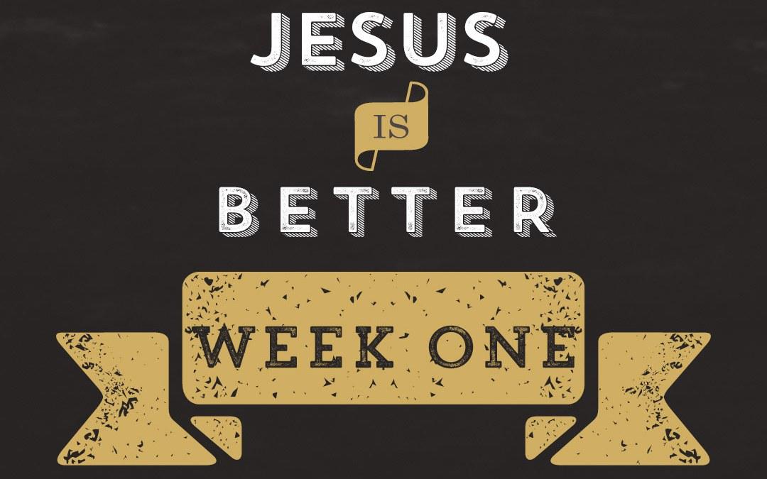Jesus is Better // Hebrews – Week 1