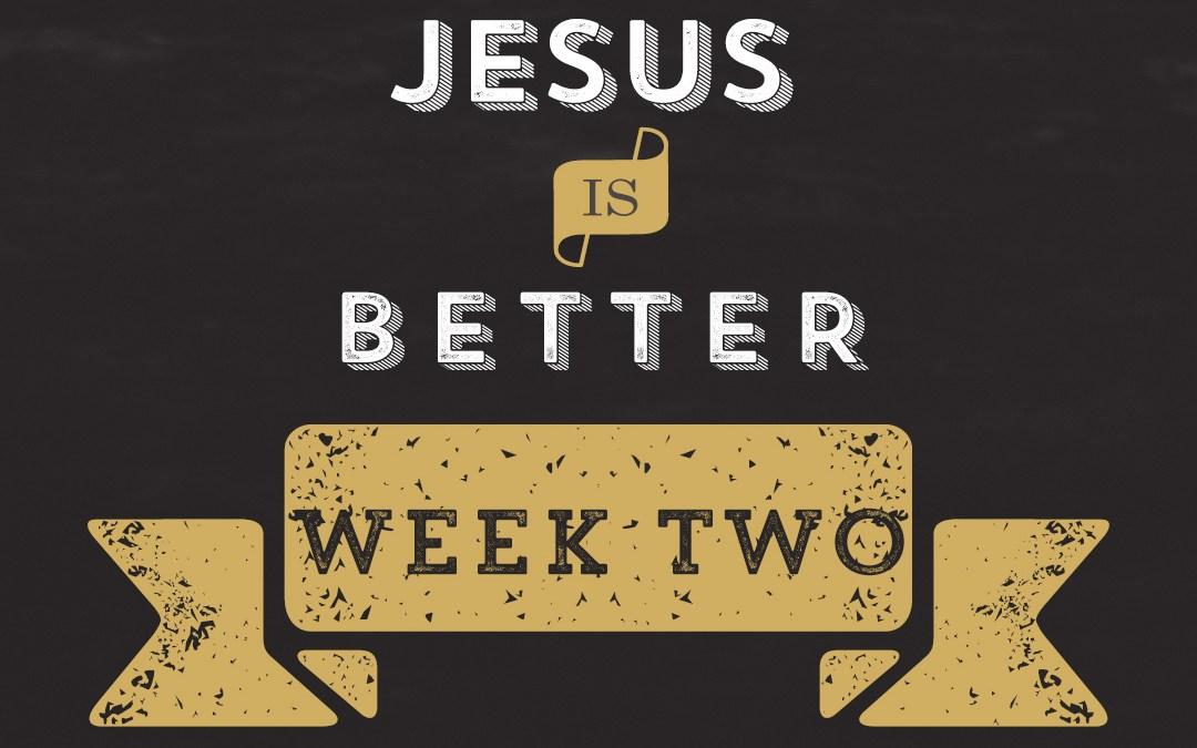 Jesus is Better // Hebrews – Week 2