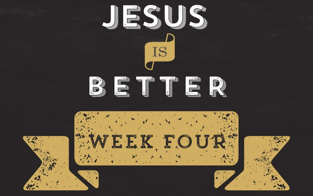 Jesus is Better // Hebrews – Week 4