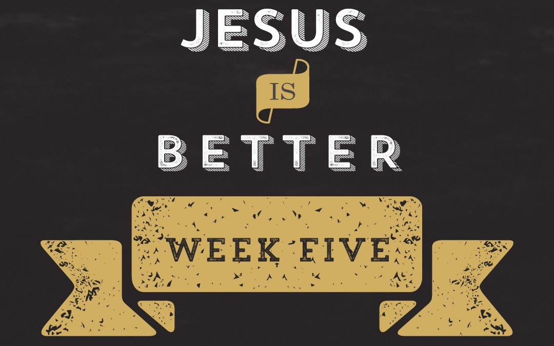 Jesus is Better // Hebrews – Week 5