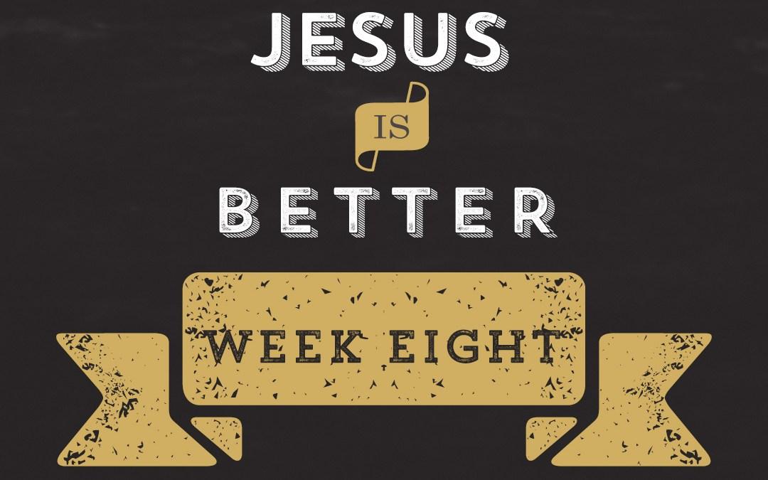 Jesus is Better // Hebrews – Week 8