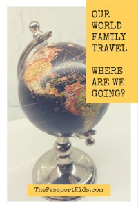 Our World Family Travel – Where are we going?