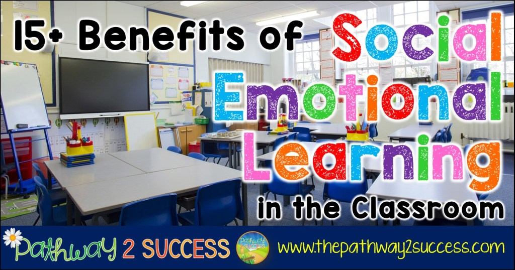 15 Benefits Of Social Emotional Learning In The Classroom The Pathway 2 Success