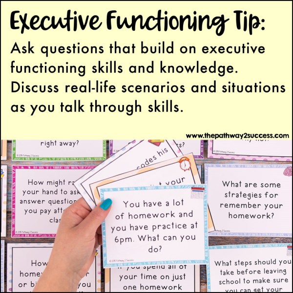 Ask executive functioning-building questions. What are three tasks you need to accomplish today? What are some possible triggers that might cause you to lose your cool? What are ways you can study for a quiz? These simple questions can help ignite discussions about executive functioning skills. You can come up with your own or use these executive functioning task cards that are ready to go!