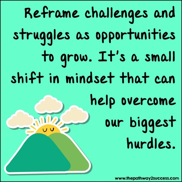Reframe challenges as opportunities