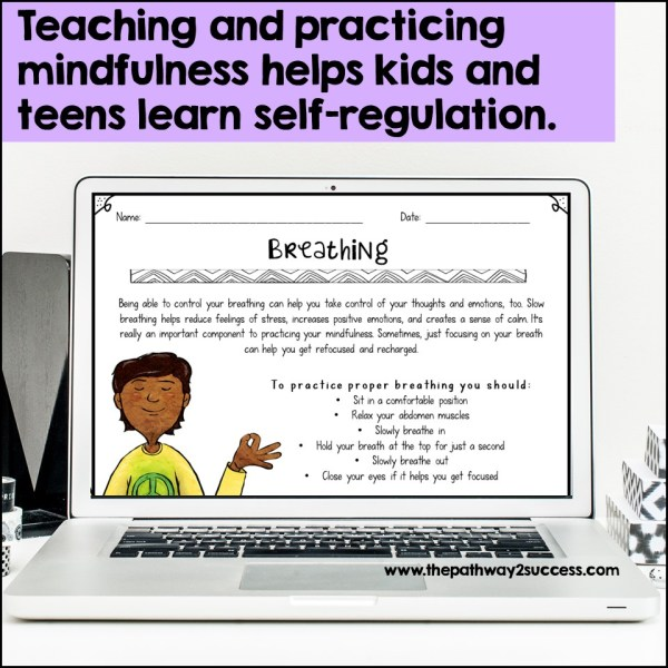 Teaching mindfulness helps kids and  teens learn self-regulation.