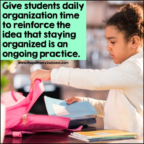Give daily and/or weekly organization time to support with executive functioning skills.