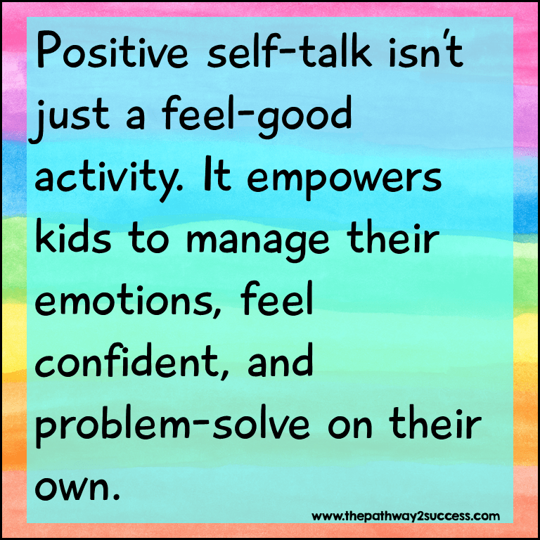 Positive self-talk empowers kids and teens. It isn't just a feel-good activity. It empowers children and young adults to feel confident, manage emotions, and problem-solve.