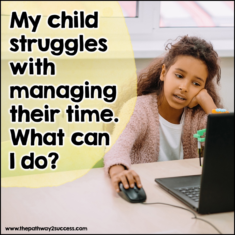 Parent support for kids who struggle with managing time well.