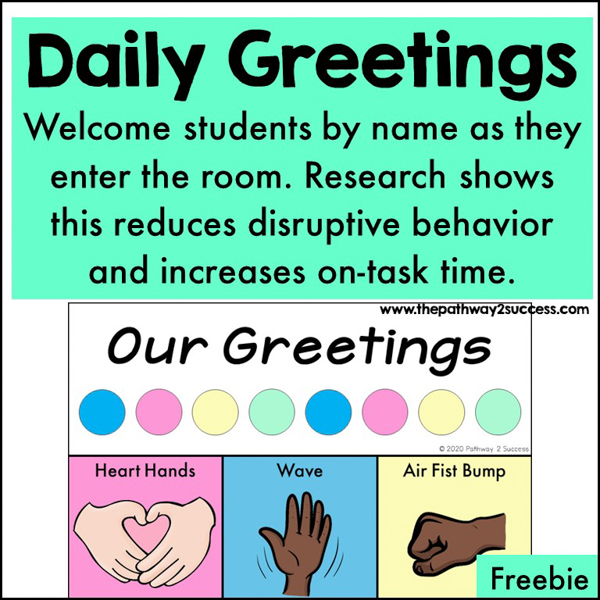Daily Greetings. Research shows that daily morning greetings reduce challenging behaviors and increase on-task time in the classroom. These are one of the simplest and most meaningful SEL techniques to put into place. Before each student walks in the room, greet them by name. You can even give students the choice for their daily greeting. They might choose a fist bump, wave, elbow bump, smile, or bow. Use this free daily morning greetings list to post outside the classroom and get started.