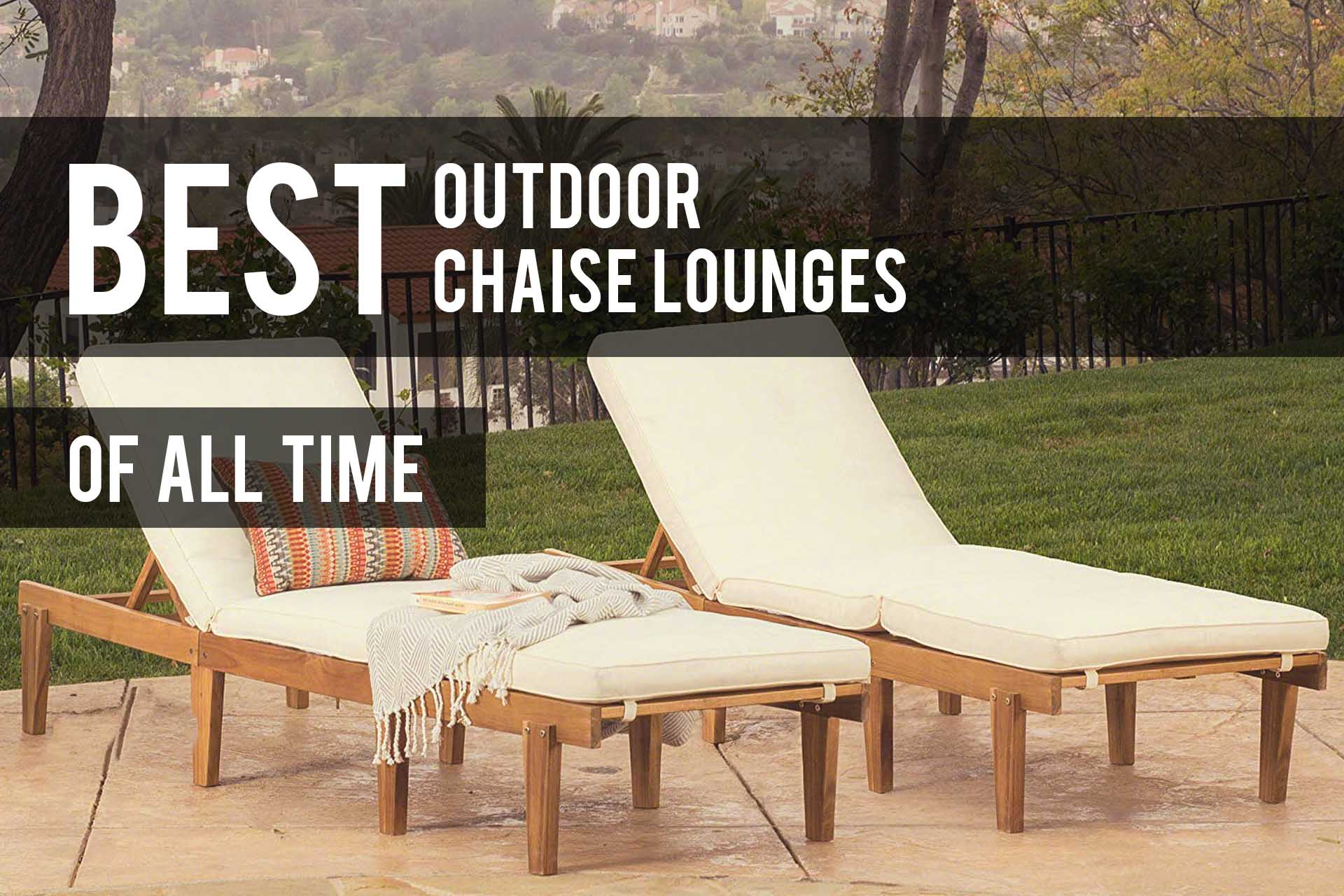 Super Best Outdoor Chaise Lounge Chairs 2019 Reviews The Patio Pro Interior Design Ideas Tzicisoteloinfo