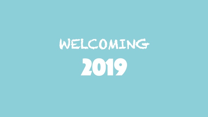 Welcoming 2019