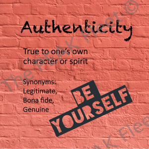 Authenticity: True to one's own character or spirit.