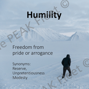 Humility: Freedom from pride or arrogance.