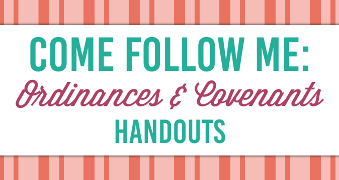 Come Follow Me: Ordinances and Covenants Handouts