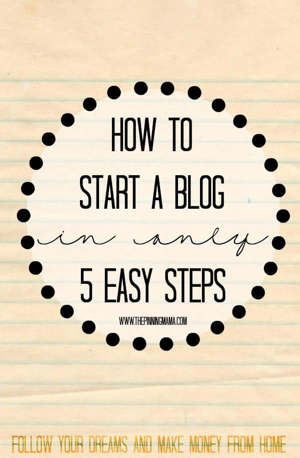 Stop putting it off and follow your dreams!!  How to Start a Blog in 5 EASY Steps!