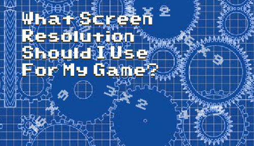 What Screen Resolution Should I Use For My Game