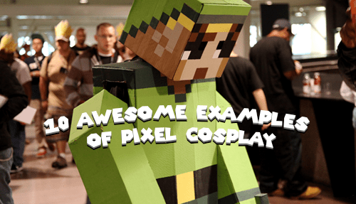 10 Awesome Examples Of Pixel Cosplay