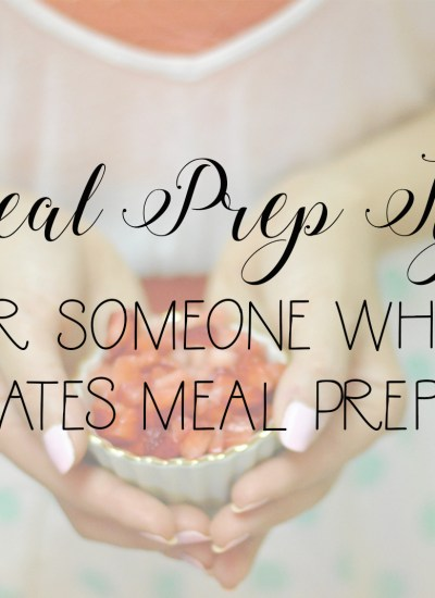 Meal Prep Tips For Someone Who Hates Meal Prep