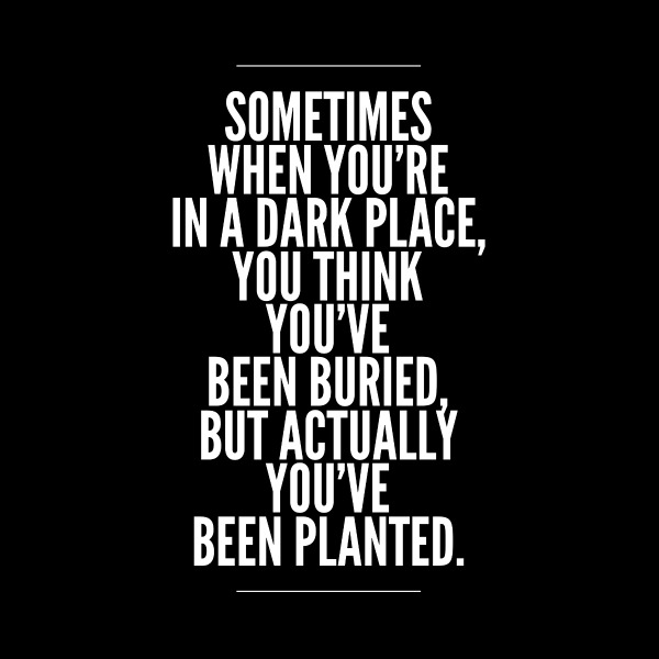 Image result for sometimes when you re in a dark place quote