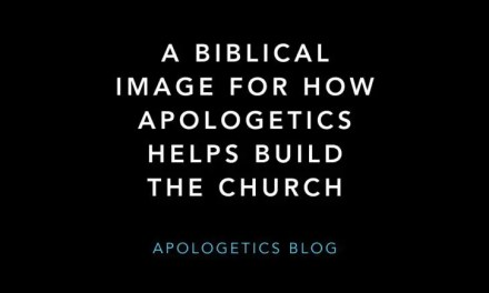A Biblical Image For How Apologetics Helps Build the Church