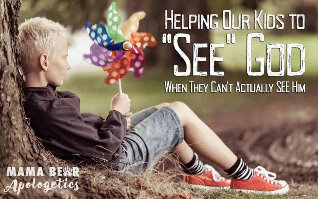 Helping Our Kids to See God When They Can't Actually SEE Him