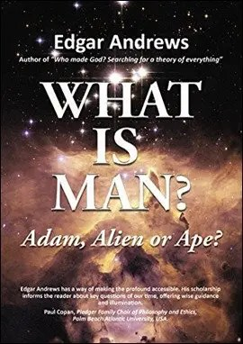New Release: 'WHAT IS MAN?: Adam, Alien or Ape?' By Dr. Edgar Andrews only $3.99!