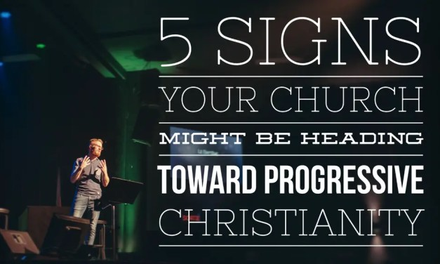 5 Signs Your Church Might be Heading Toward Progressive Christianity