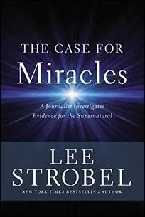 The Case for Miracles: A Journalist Investigates Evidence for the Supernatural by Lee Strobel $1.99