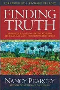 Finding Truth: 5 Principles for Unmasking Atheism, Secularism, and Other God Substitutes by Nancy Pearcey $1.99