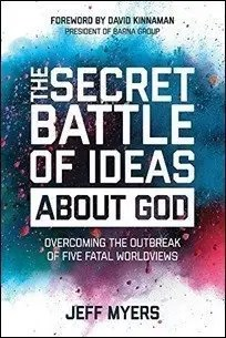 The Secret Battle of Ideas about God: Overcoming the Outbreak of Five Fatal Worldviews by Jeff Myers $0.99