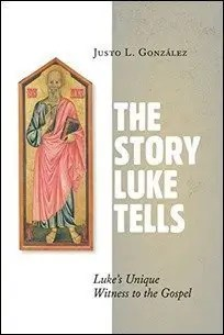 The Story Luke Tells: Luke's Unique Witness to the Gospel by Justo L. Gonzalez $1.99