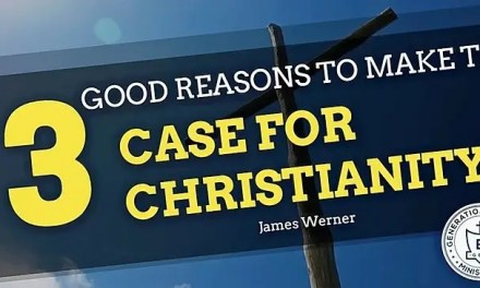 3 Good Reasons to Make the Case for Christianity