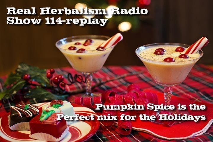 Pumpkin Spice Is The Perfect Mix For The Holidays – Show 114 ReAir Of Real Herbalism Radio